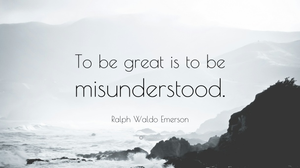 358687-Ralph-Waldo-Emerson-Quote-To-be-great-is-to-be-misunderstood.jpg