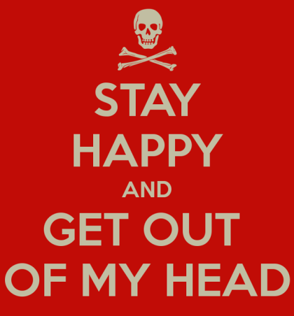 stay-happy-and-get-out-of-my-head.jpg