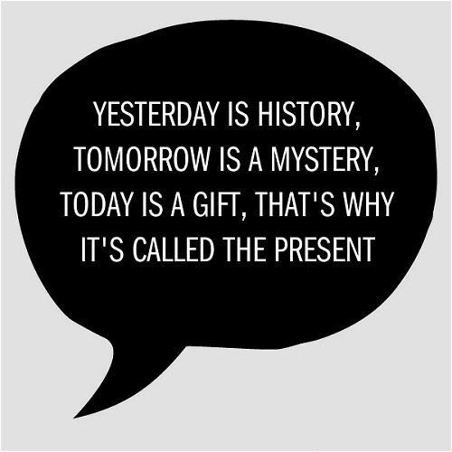yesterday-is-history-tomorrow-is-a-mystery-today-is-a-gift-thats-why-it-is-called-the-present-quote-1