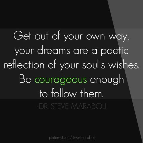 get-out-of-your-own-way-your-dreams-are-a-poetic-reflection-of-your-souls-wishes-be-courageous-enough-to-follow-them